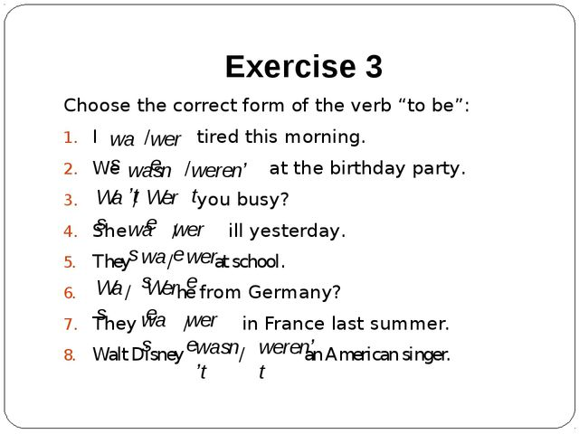"Exercise 3 Choose the correct form of the verb ""to be"": I / tired this mornin..."