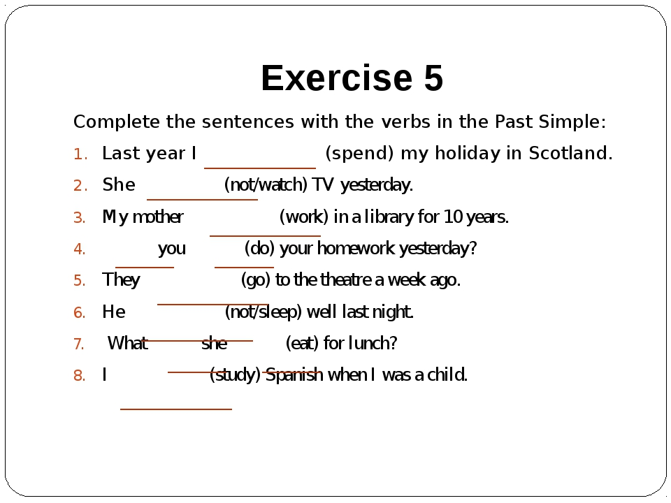 Exercise 5 Complete the sentences with the verbs in the Past Simple: Last yea...
