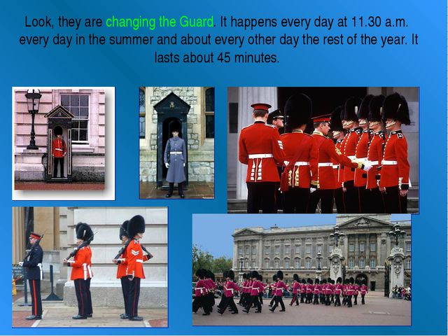 Look, they are changing the Guard. It happens every day at 11.30 a.m. every d...