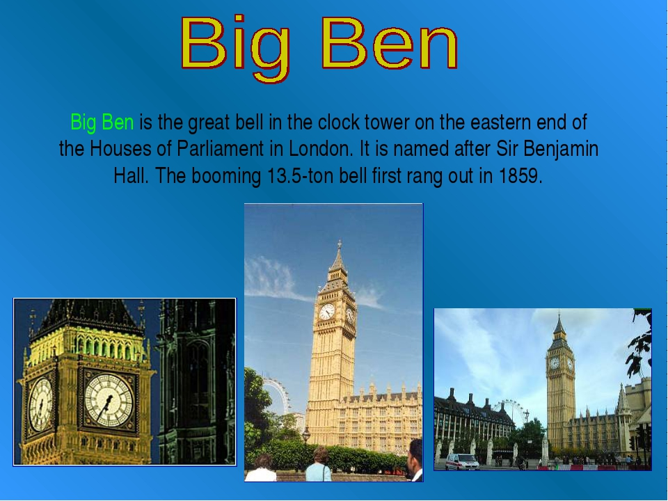 Big Ben is the great bell in the clock tower on the eastern end of the House...