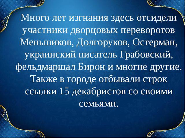 Много лет изгнания здесь отсидели участники дворцовых переворотов Меньшиков,...