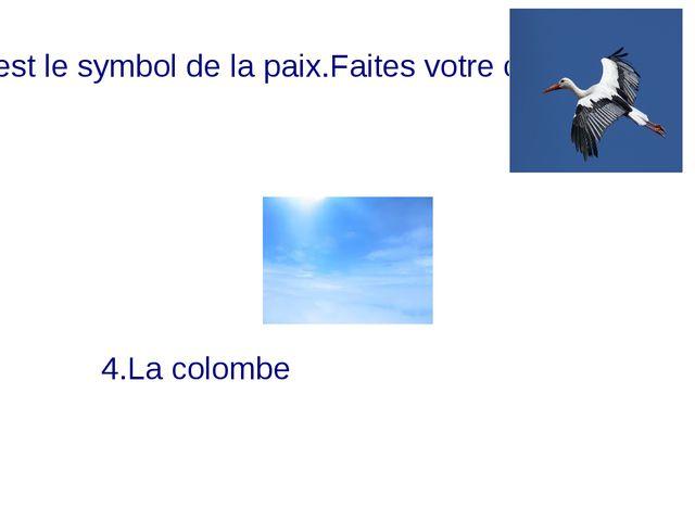 L'oiseau blanc c'est le symbol de la paix.Faites votre choix: 1.La cigogne 2....