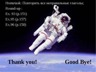 Thank you! Good Bye! Hometask: Повторить все неправильные глаголы; Round-up :