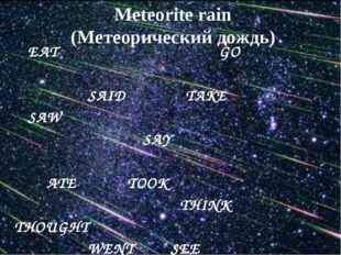 EAT GO SAID TAKE SAW SAY ATE TOOK THINK THOUGHT WENT SEE Meteorite rain (Мет