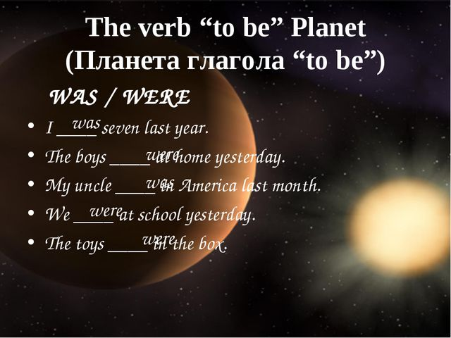 "The verb ""to be"" Planet (Планета глагола ""to be"") WAS / WERE I ____ seven las..."