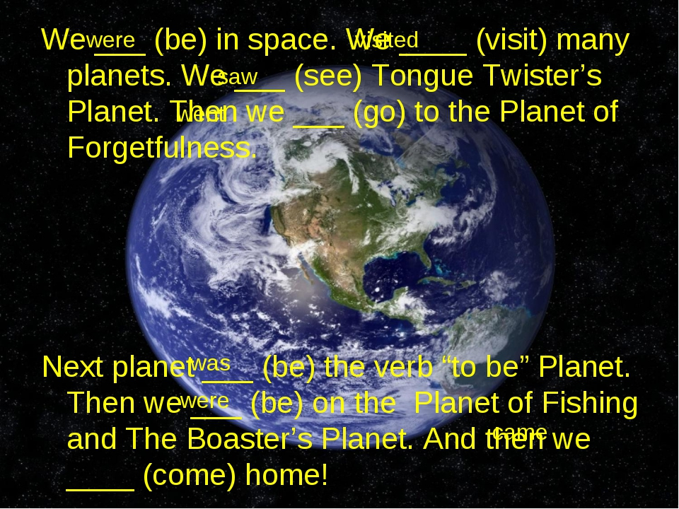We ___ (be) in space. We ____ (visit) many planets. We ___ (see) Tongue Twist...
