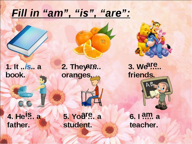 """Fill in """"am"""", """"is"""", """"are"""": are are is are am 1. It ..is.. a book.2. They …....."""