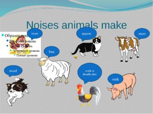 Noises animals make tweet meow moo oink baa -cock-a-doodle-doo woof