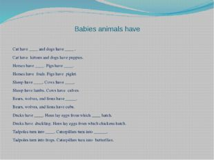 Babies animals have Cat have ____ and dogs have ____ . Cat have kittens and d
