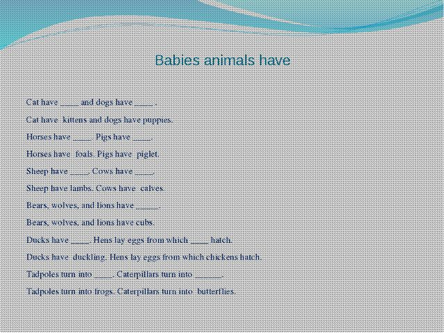 Babies animals have Cat have ____ and dogs have ____ . Cat have kittens and d...