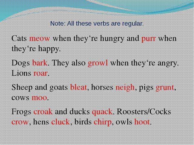 Note: All these verbs are regular. Cats meow when they're hungry and purr whe...