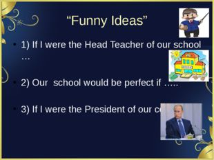 """Funny Ideas"" 1) If I were the Head Teacher of our school … 2) Our school wou"