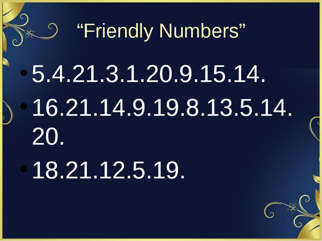 """Friendly Numbers"" 5.4.21.3.1.20.9.15.14. 16.21.14.9.19.8.13.5.14.20. 18.21.1..."