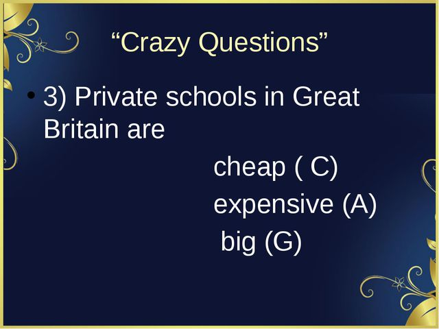 """Crazy Questions"" 3) Private schools in Great Britain are cheap ( C) expensiv..."
