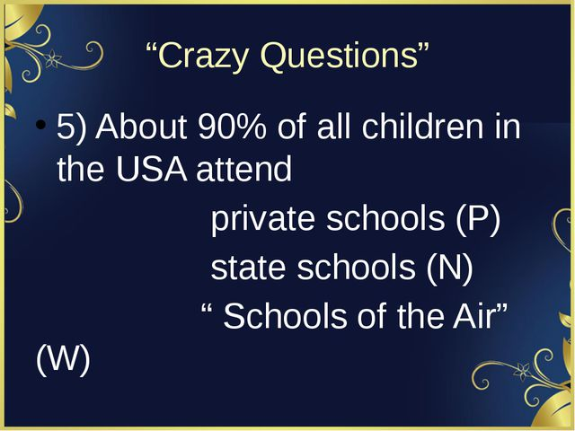 """Crazy Questions"" 5) About 90% of all children in the USA attend private scho..."