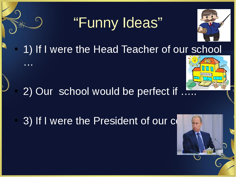 """Funny Ideas"" 1) If I were the Head Teacher of our school … 2) Our school wou..."