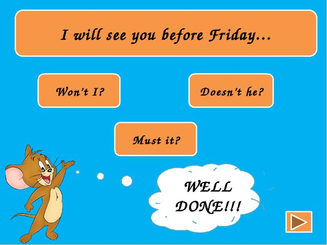 I will see you before Friday… Won't I? Doesn't he? Must it? TRY AGAIN!!! WEL...