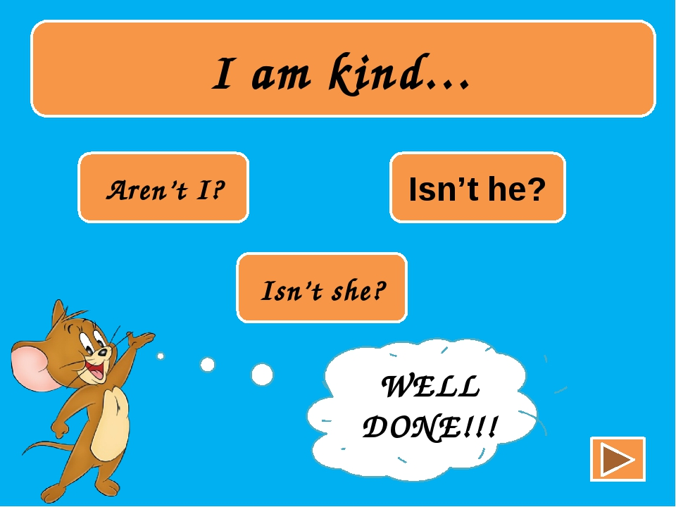 I am kind… Aren't I? Isn't he? Isn't she? TRY AGAIN!!! WELL DONE!!!