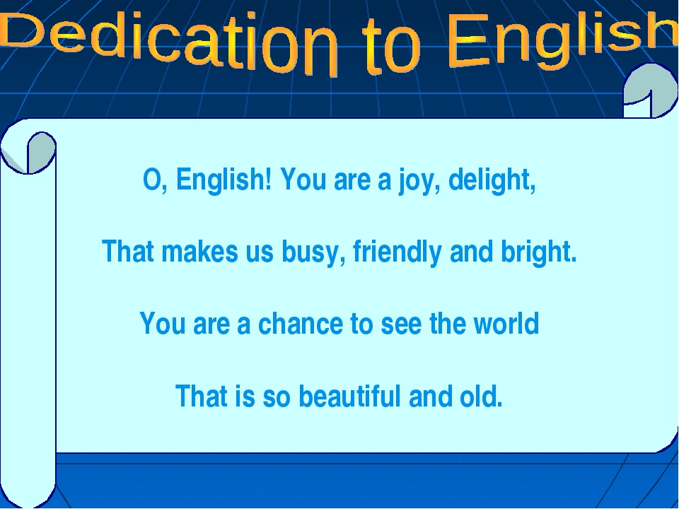 O, English! You are a joy, delight, That makes us busy, friendly and bright....