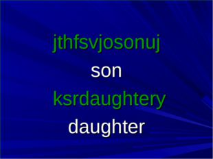 jthfsvjosonuj son ksrdaughtery daughter