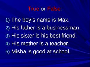 True or False: The boy's name is Max. His father is a businessman. His sister