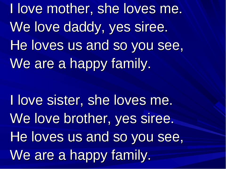 I love mother, she loves me. We love daddy, yes siree. He loves us and so yo...