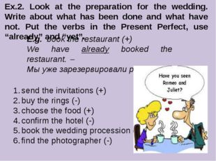 Ex.2. Look at the preparation for the wedding. Write about what has been done