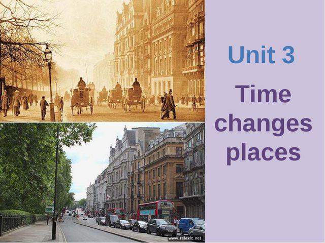 Unit 3 Time changes places