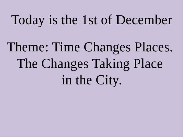 Today is the 1st of December Theme: Time Changes Places. The Changes Taking P...