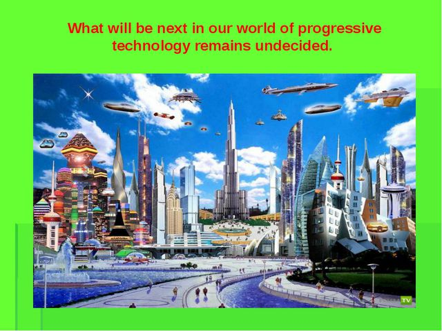 What will be next in our world of progressive technology remains undecided.