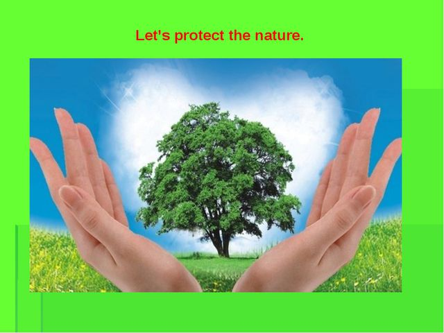 Let's protect the nature.