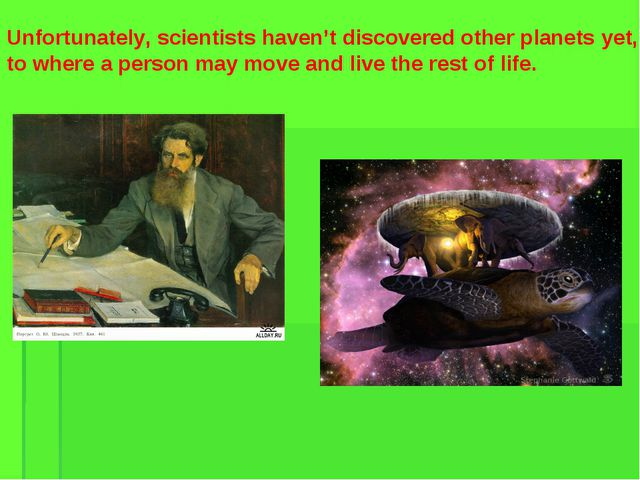 Unfortunately, scientists haven't discovered other planets yet, to where a pe...