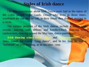 Styles of Irish dance 	The first foundations about Irish Dance were laid in t