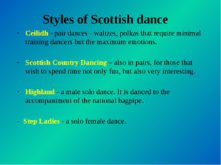 Styles of Scottish dance Ceilidh - pair dances - waltzes, polkas that require