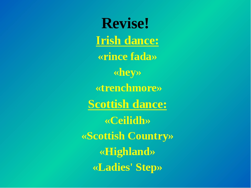 Revise! Irish dance: «rince fada» «hey» «trenchmore» Scottish dance: «Ceilidh...