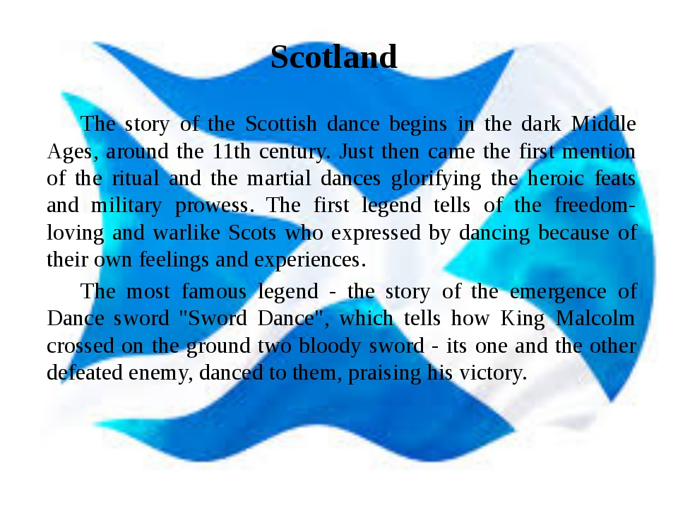 Scotland 	The story of the Scottish dance begins in the dark Middle Ages, aro...