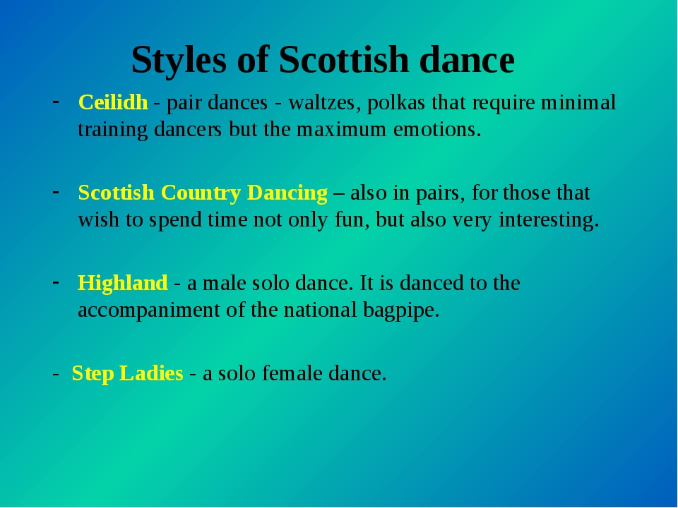 Styles of Scottish dance Ceilidh - pair dances - waltzes, polkas that require...