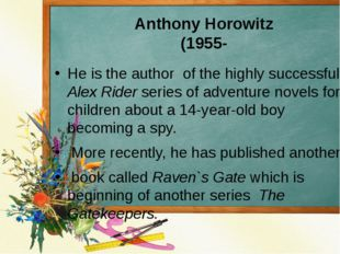 Anthony Horowitz (1955- He is the author of the highly successful Alex Rider
