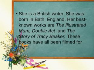 She is a British writer. She was born in Bath, England. Her best-known works