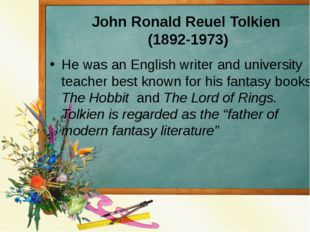 John Ronald Reuel Tolkien (1892-1973) He was an English writer and university