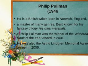 Philip Pullman (1946 He is a British writer, born in Norwich, England, a mast