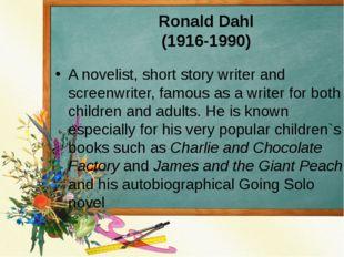 Ronald Dahl (1916-1990) A novelist, short story writer and screenwriter, famo