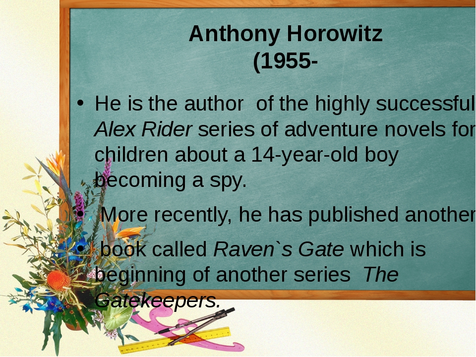 Anthony Horowitz (1955- He is the author of the highly successful Alex Rider...