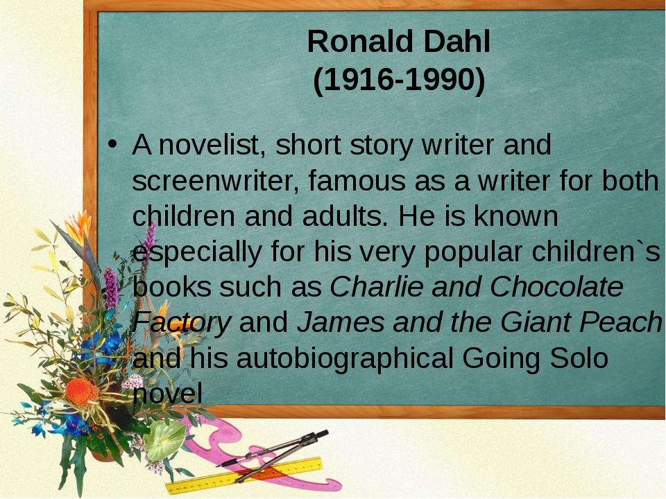 Ronald Dahl (1916-1990) A novelist, short story writer and screenwriter, famo...