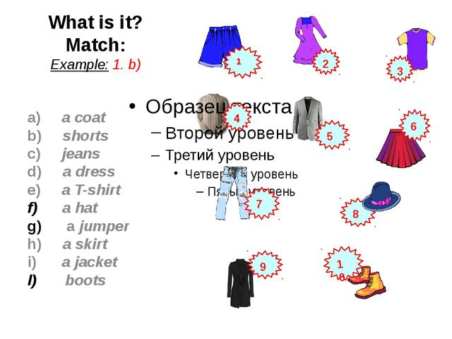 What is it? Match: Example: 1. b) a) a coat b) shorts c) jeans d) a dress e)...