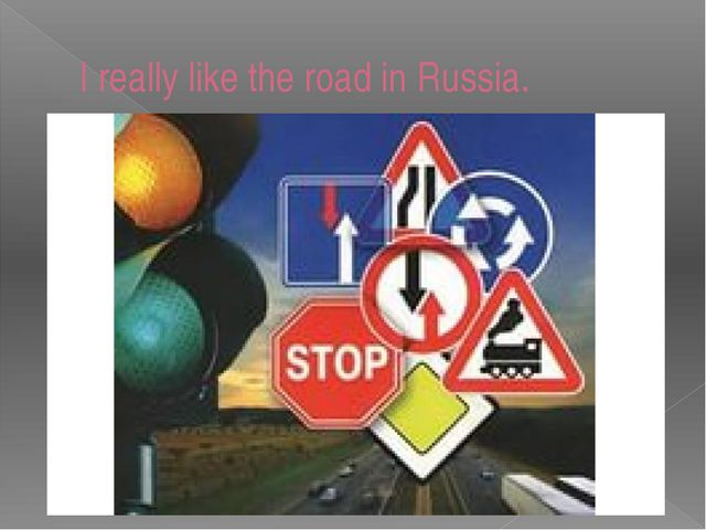 I really like the road in Russia.