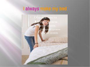 I always make my bed