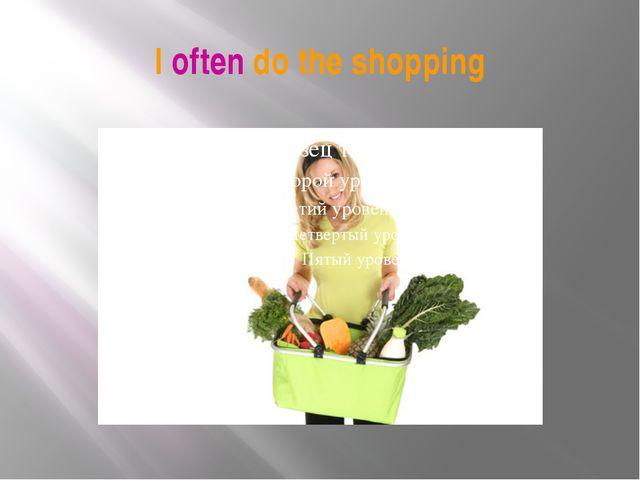 I often do the shopping