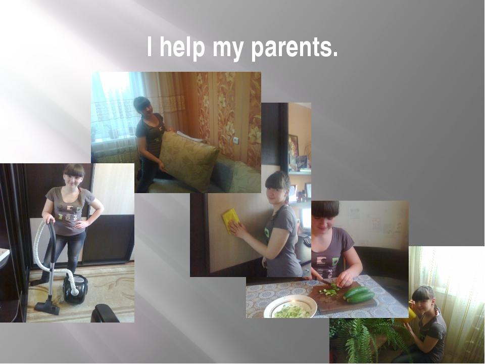 I help my parents.