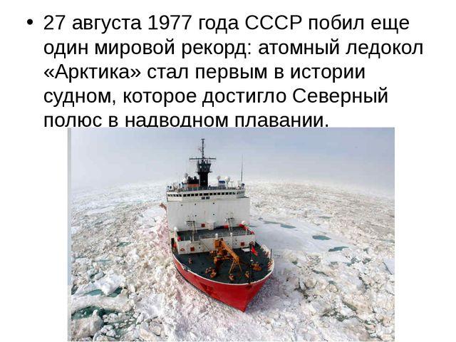 27 августа 1977 года СССР побил еще один мировой рекорд: атомный ледокол «Арк...